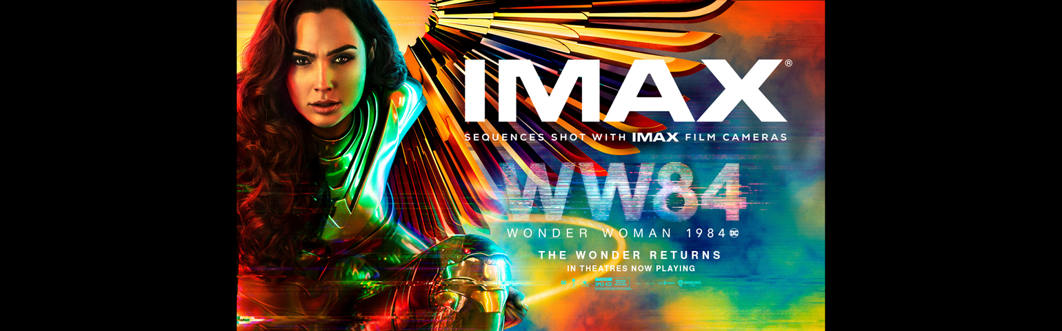 Wonder Woman 1984 is NOW PLAYING in IMAX image